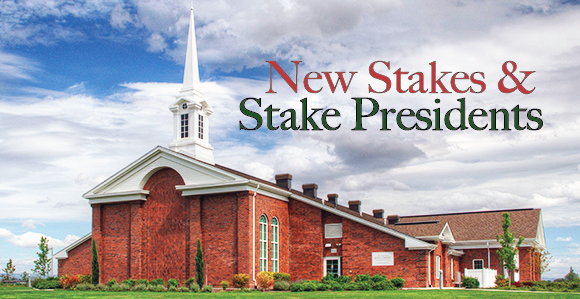 New Stakes And Stake Presidencies Announced In June 2017
