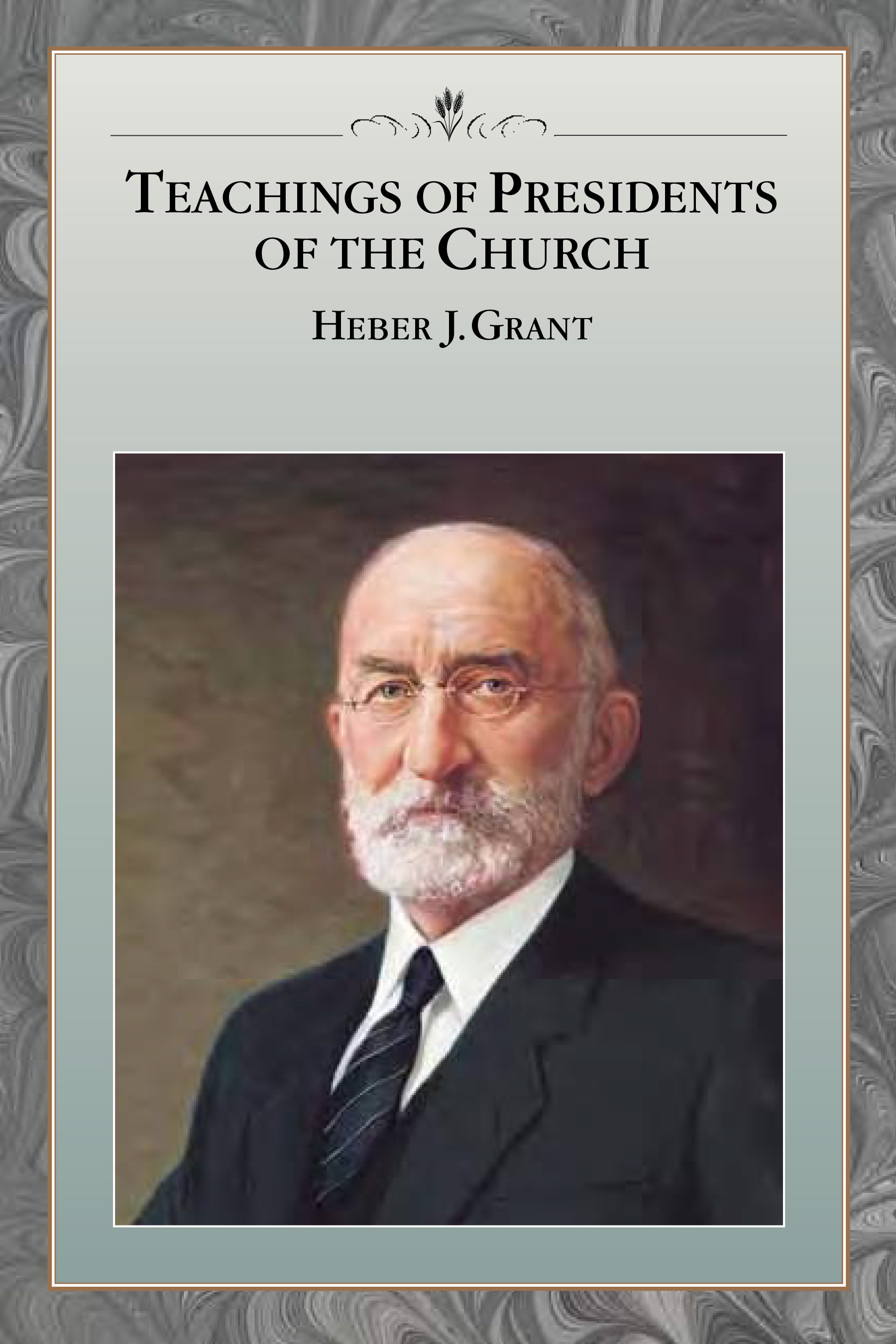 Teaching of Presidents of the Church: Heber J. Grant