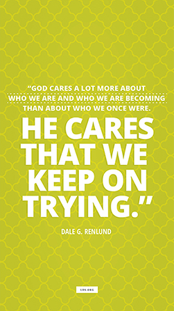 "A vertical text quote by Dale G. Renlund reading ""God cares a lot more about who we are and who we are becoming than about who we once were. He cares that we keep on trying"" on a bright green background with a repeating pattern."
