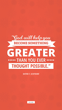 "A vertical text quote by Dieter F. Uchtdorf reading ""God will help you become something greater than you ever thought possible"" on a red background."