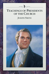 Teachings of the Presidents of the Church: Joseph Smith manual